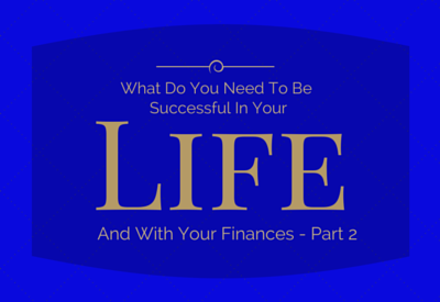 What Do You Need To Be Successful In Your Life...-pt.2