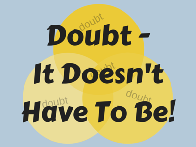Doubt - It Doesn't Have To Be!