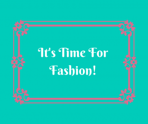 It's Time For Fashion!