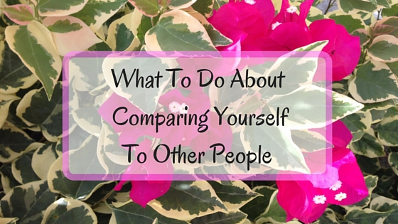 What To Do About Comparing Yourself To Other People