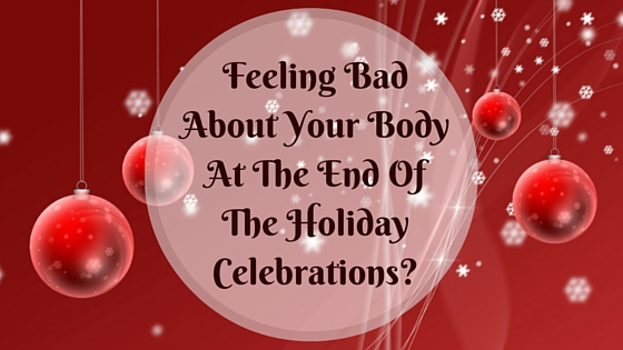 Feeling Bad About Your Body At The End Of The HolidayCelebrations-