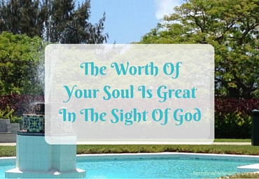The Worth OfYour Soul Is GreatIn The Sight Of God